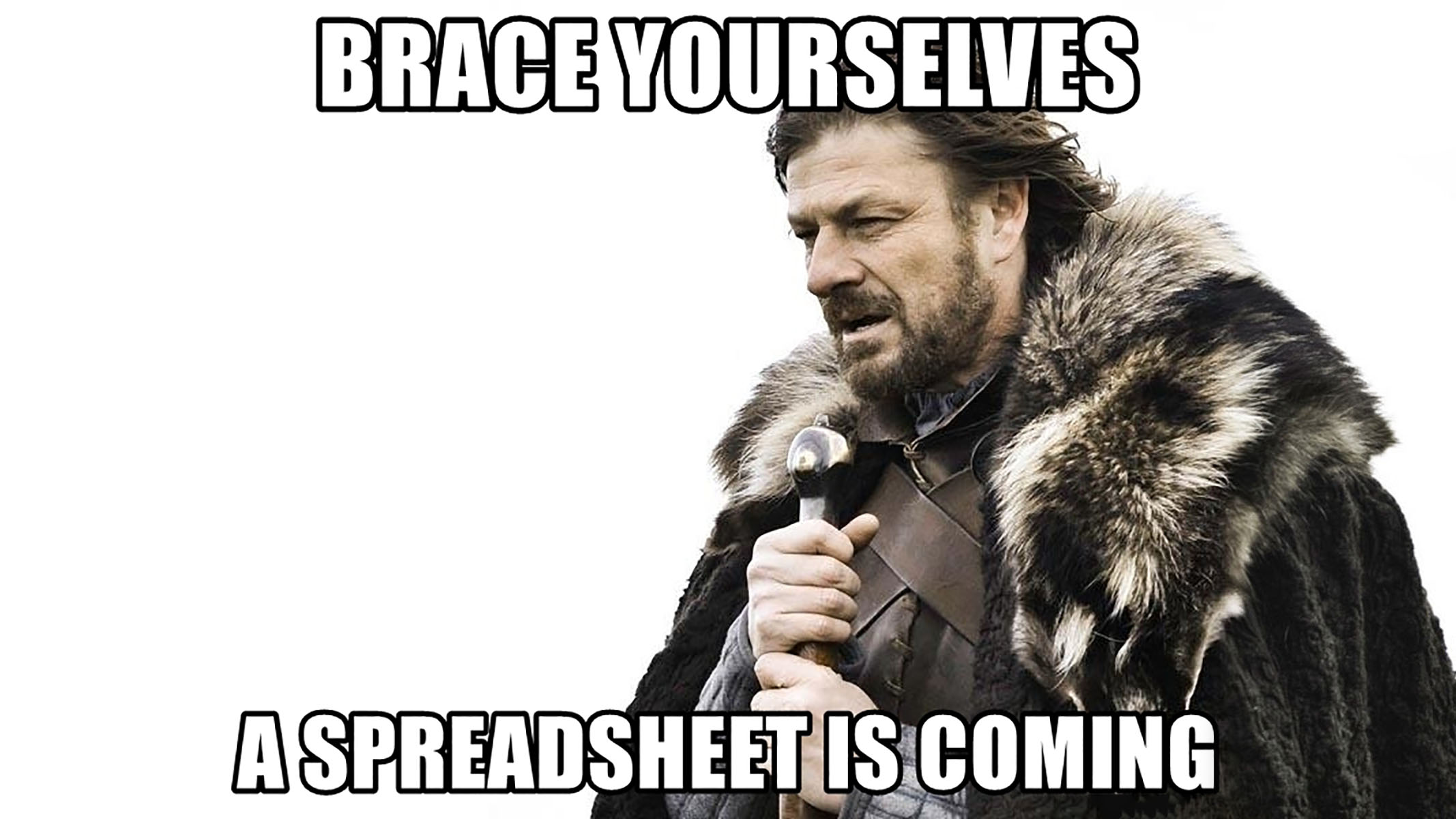 A Sean Bean meme which reads: 'Brace yourself; a spreadsheet is coming'.
